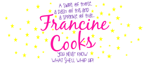 Francine Cooks...a swirl of those, a dash of this and a sprinkle of that.  You never know what she'll whip up!