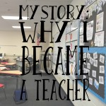 MY STORY…Why I Became A Teacher