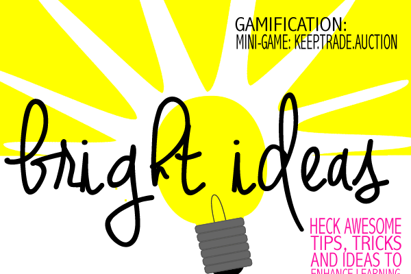 BrightIdeas#7: Mini-Game: Keep.Trade.Auction By Carrie Baughcum